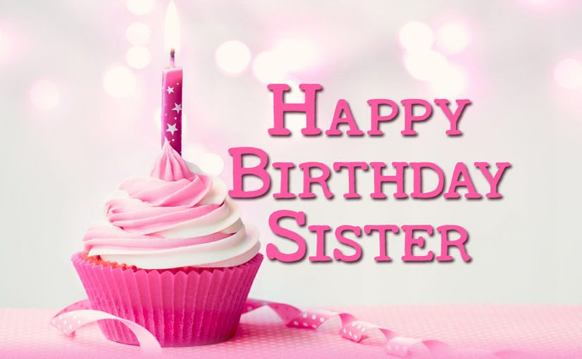 Birthday Wishes For Sister Bday Messages For Younger Or Elder Sister